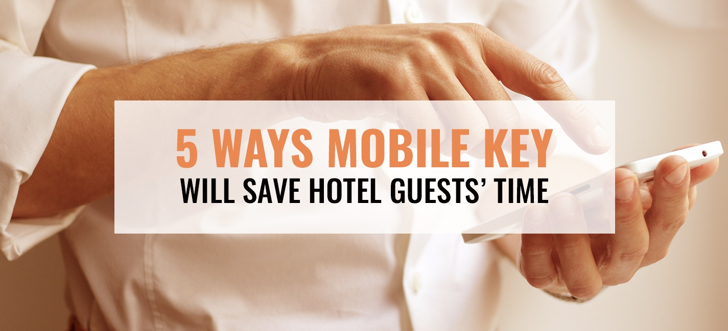 OpenKey-Blog_5-Ways-Mobile-Key-Will-Save-Hotel-Guests-Time