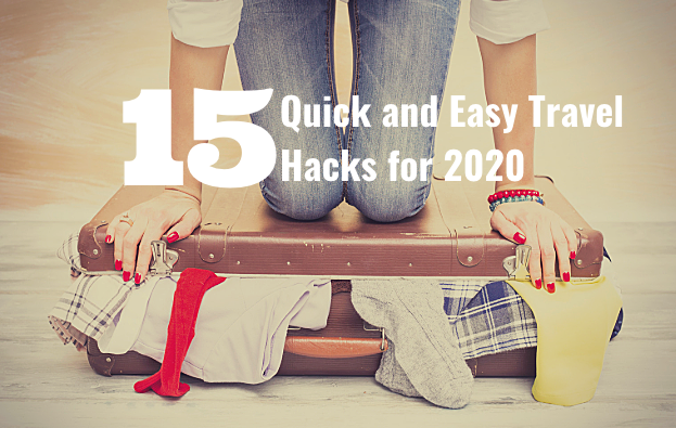 15 Quick and Easy Travel Hacks for 2020