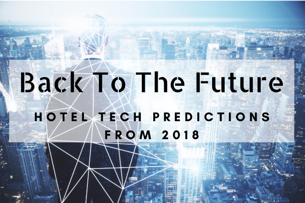 Back To The Future – Hotel Tech Predictions From 2018