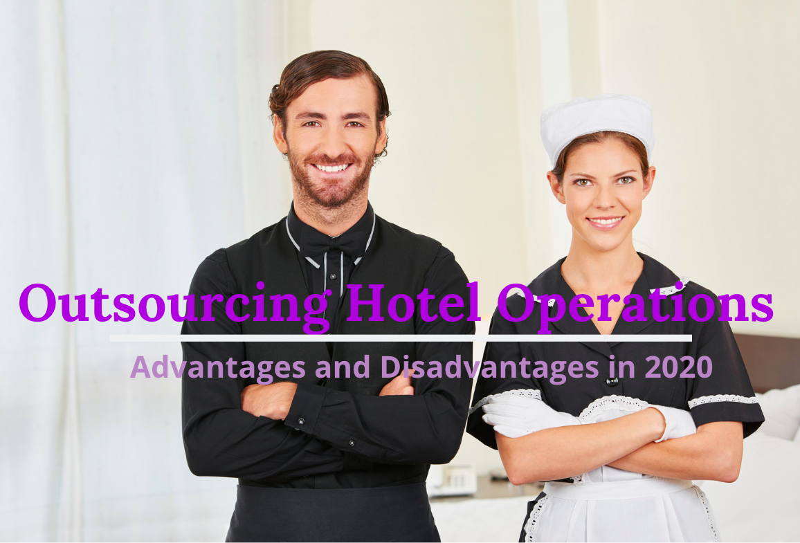 Outsourcing Hotel Operations: Advantages & Disadvantages in 2020